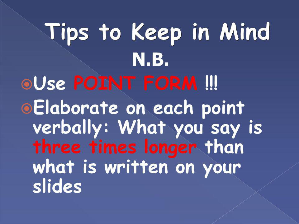 Tips to Keep in Mind N.B. Use POINT FORM !!!