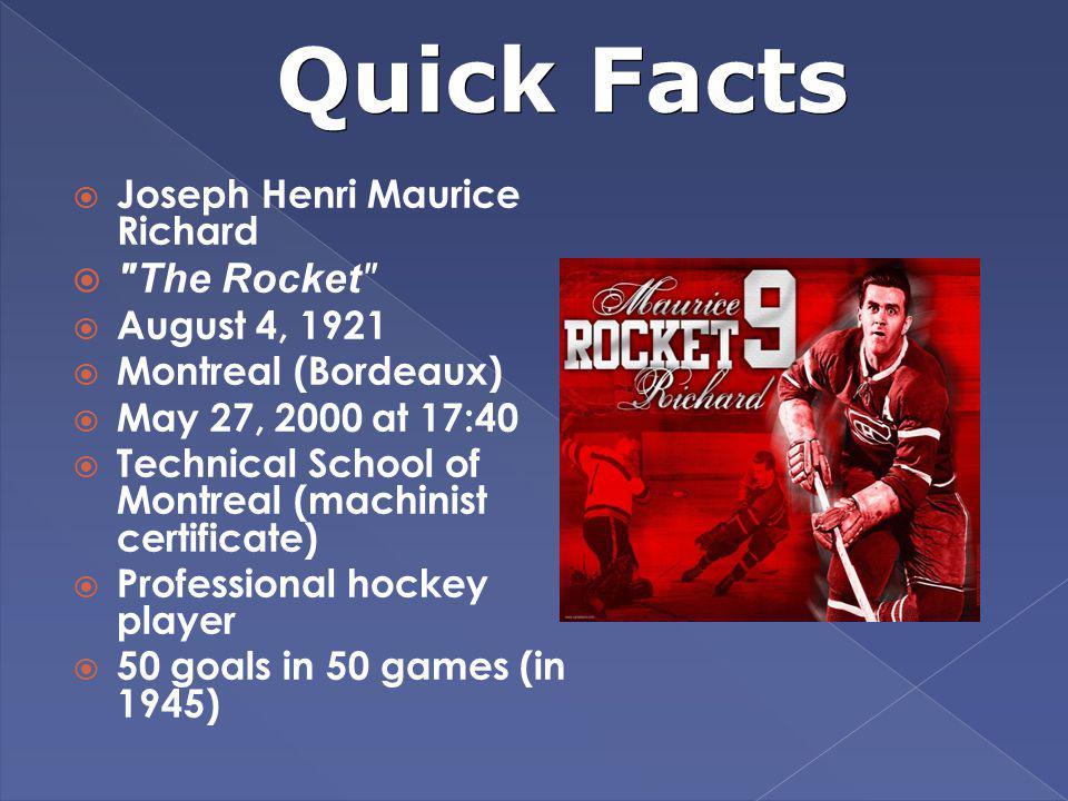 Quick Facts The Rocket Joseph Henri Maurice Richard August 4, 1921