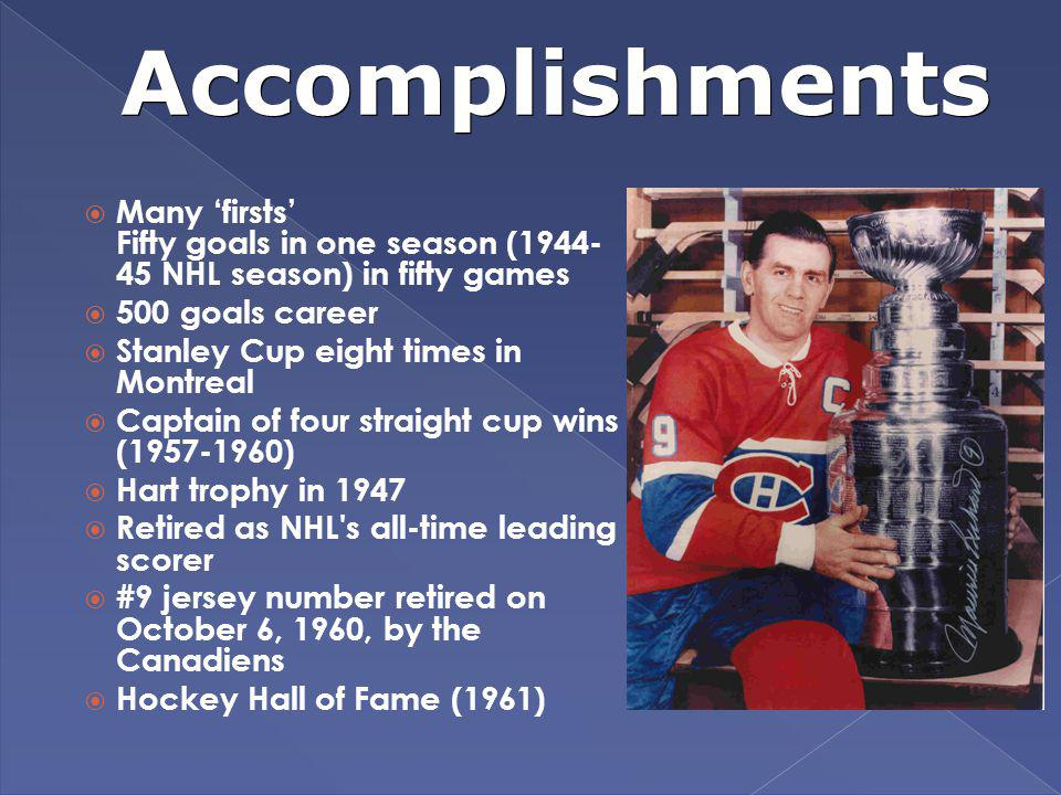 Accomplishments Many 'firsts' Fifty goals in one season (1944- 45 NHL season) in fifty games. 500 goals career.
