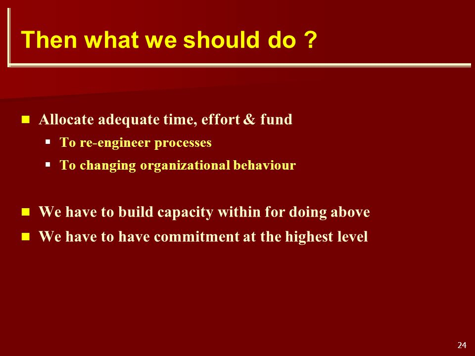 Then what we should do Allocate adequate time, effort & fund