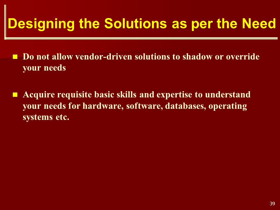 Designing the Solutions as per the Need