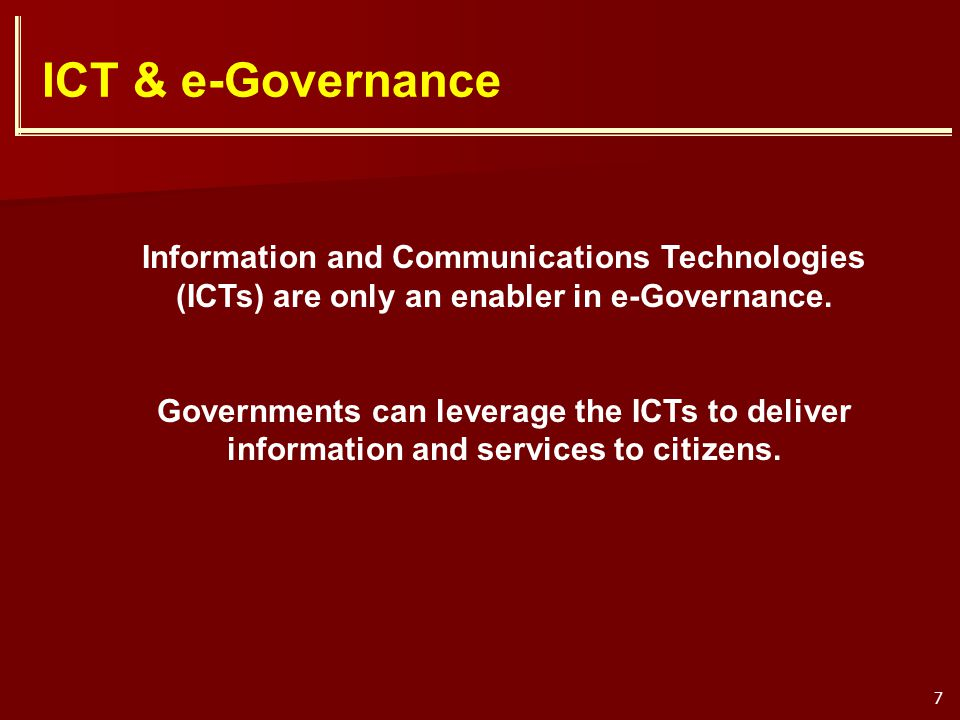 ICT & e-Governance Information and Communications Technologies (ICTs) are only an enabler in e-Governance.