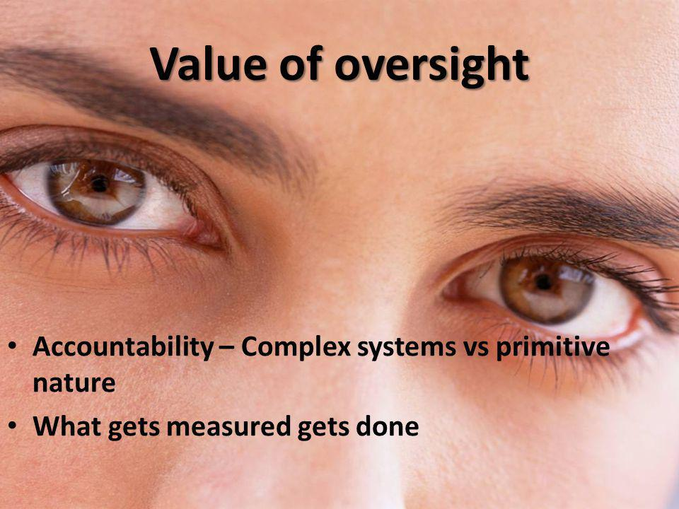 Value of oversight Accountability – Complex systems vs primitive nature.