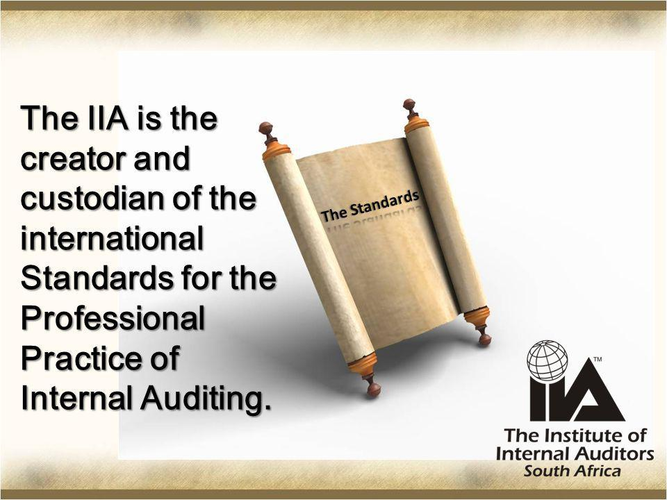 The IIA is the creator and custodian of the international Standards for the Professional Practice of Internal Auditing.