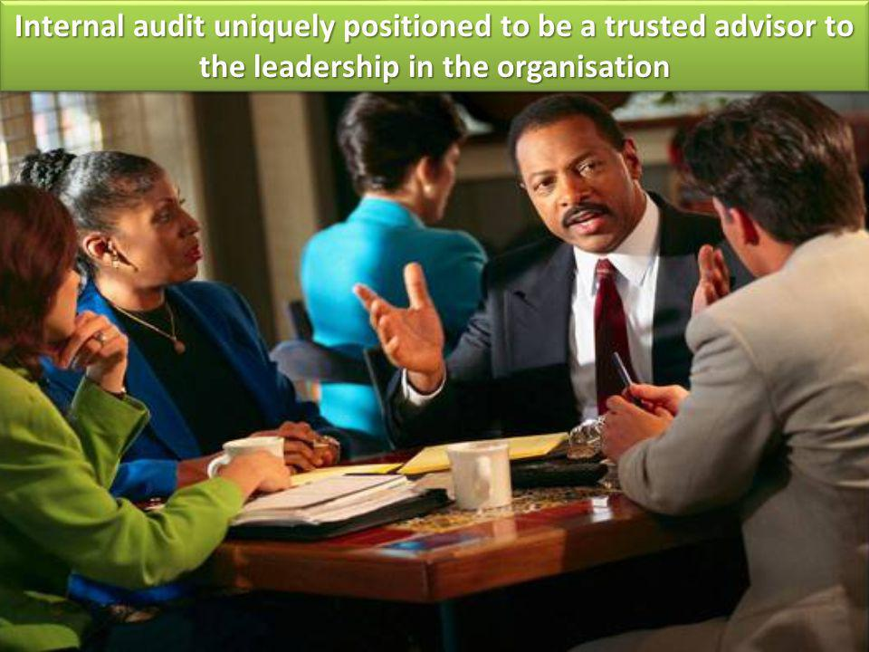 Internal audit uniquely positioned to be a trusted advisor to the leadership in the organisation