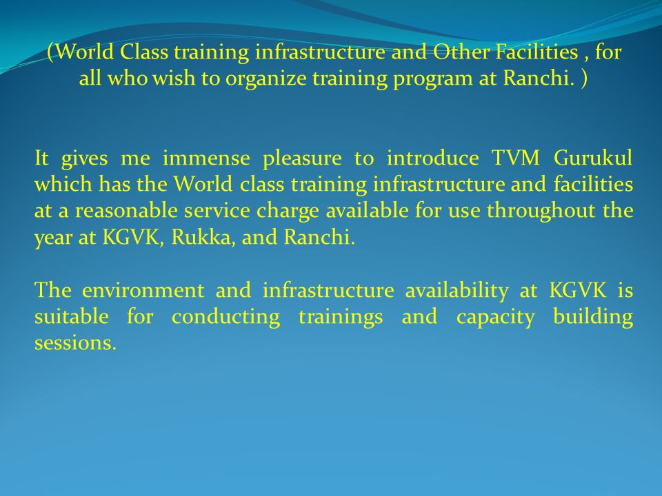 (World Class training infrastructure and Other Facilities , for all who wish to organize training program at Ranchi. )