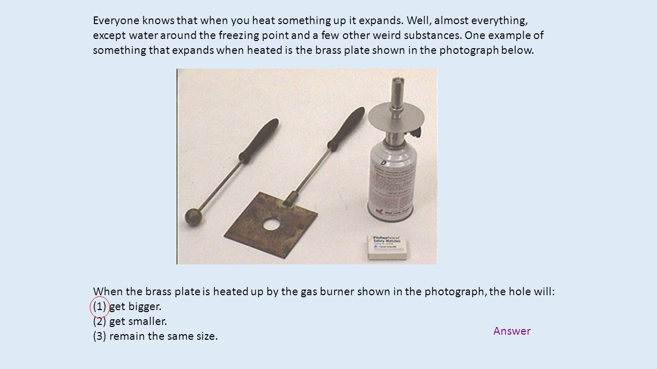 Everyone knows that when you heat something up it expands
