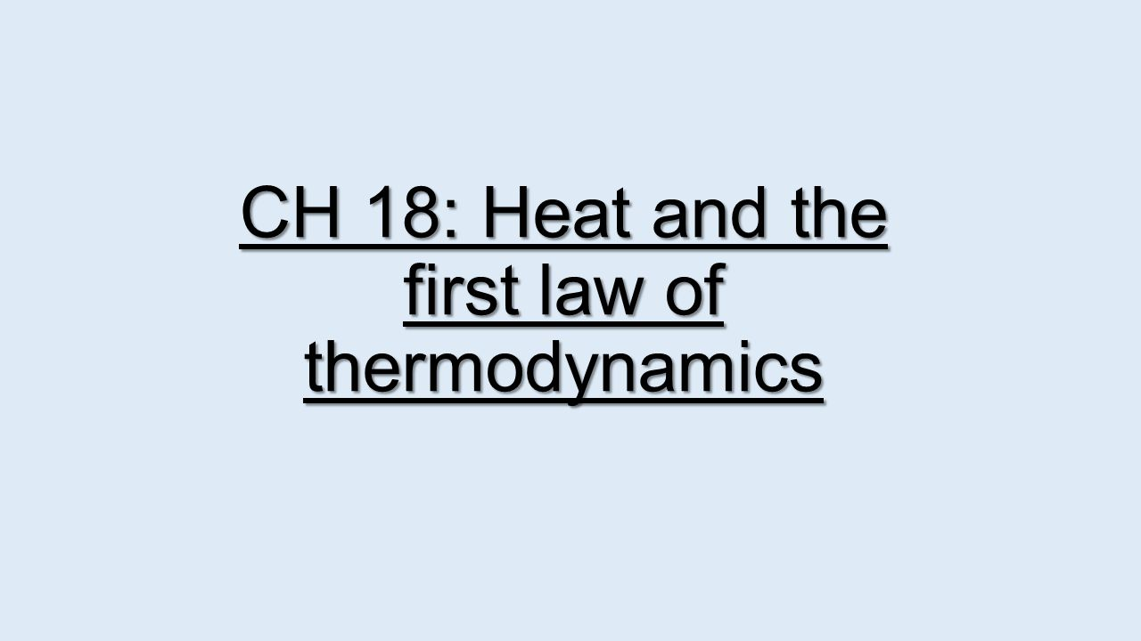 CH 18: Heat and the first law of thermodynamics