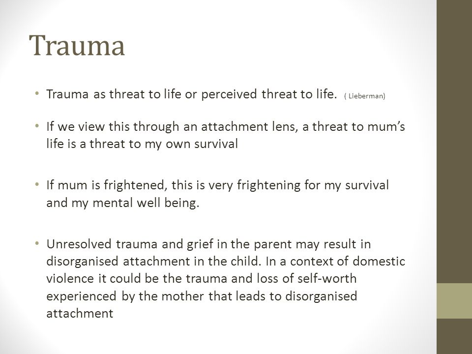 Trauma Trauma as threat to life or perceived threat to life. ( Lieberman)