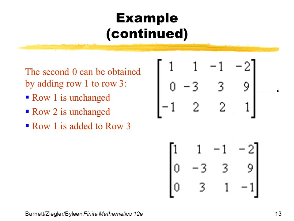 Example (continued) The second 0 can be obtained by adding row 1 to row 3: Row 1 is unchanged. Row 2 is unchanged.