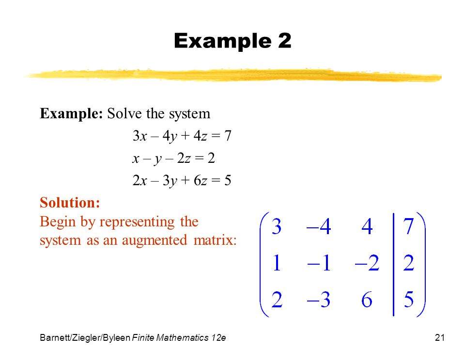 Example 2 Example: Solve the system 3x – 4y + 4z = 7 x – y – 2z = 2