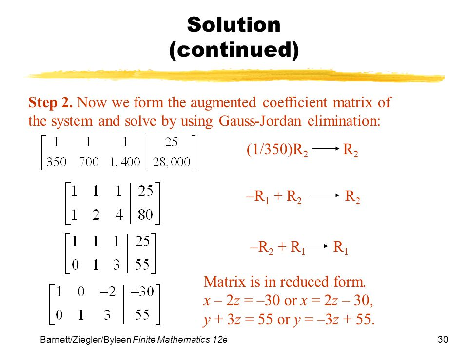Solution (continued) Step 2. Now we form the augmented coefficient matrix of the system and solve by using Gauss-Jordan elimination: