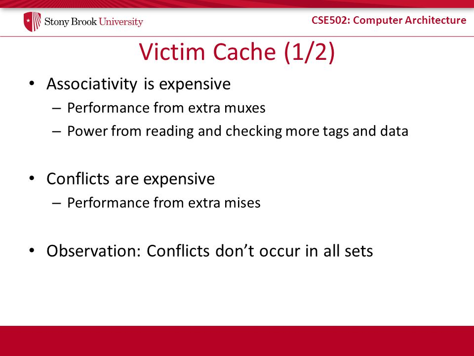 Victim Cache (1/2) Associativity is expensive Conflicts are expensive
