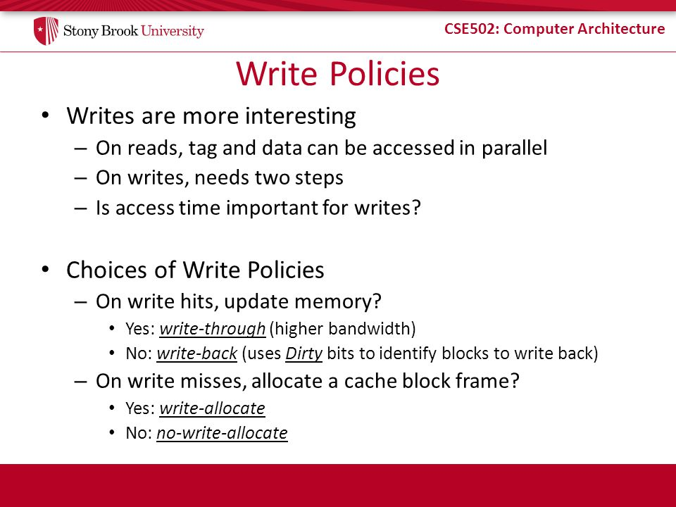 Write Policies Writes are more interesting Choices of Write Policies