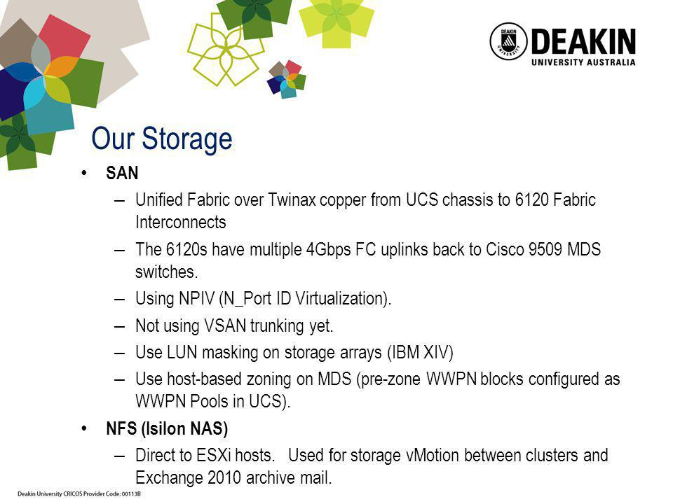 Our Storage SAN. Unified Fabric over Twinax copper from UCS chassis to 6120 Fabric Interconnects.