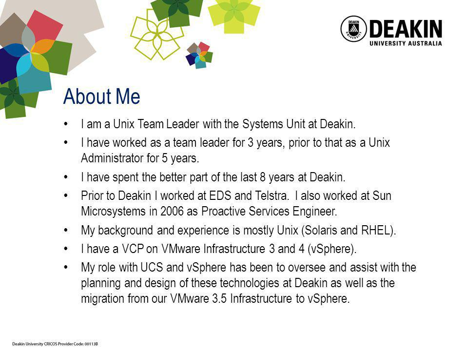 About Me I am a Unix Team Leader with the Systems Unit at Deakin.