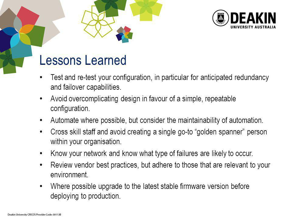 Lessons Learned Test and re-test your configuration, in particular for anticipated redundancy and failover capabilities.
