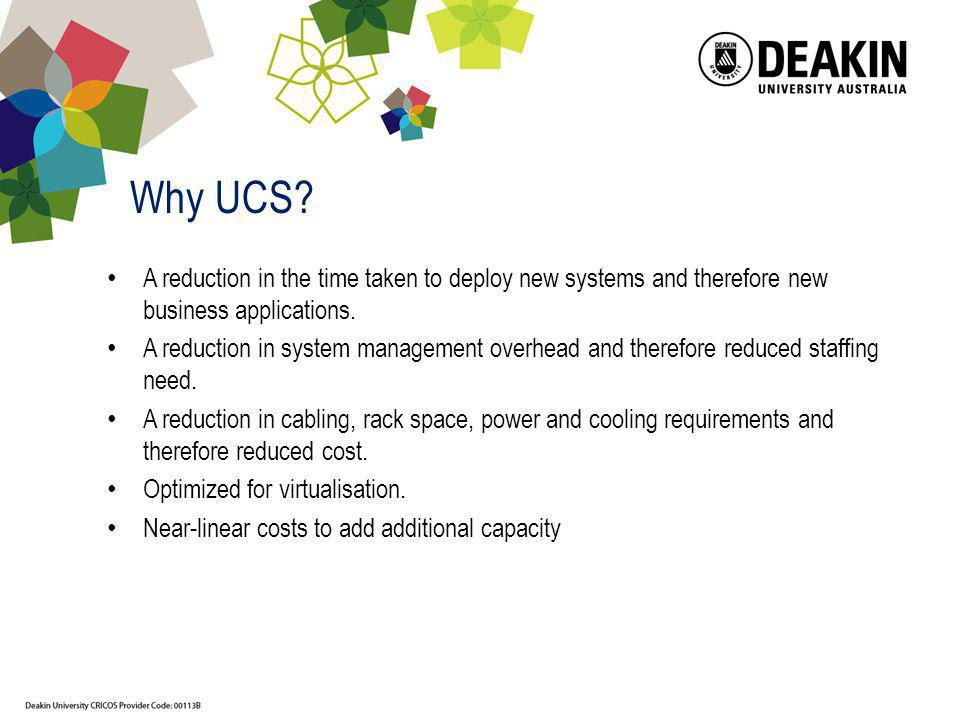 Why UCS A reduction in the time taken to deploy new systems and therefore new business applications.