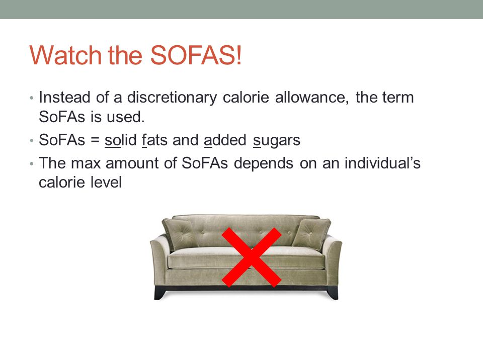 Watch the SOFAS! Instead of a discretionary calorie allowance, the term SoFAs is used. SoFAs = solid fats and added sugars.