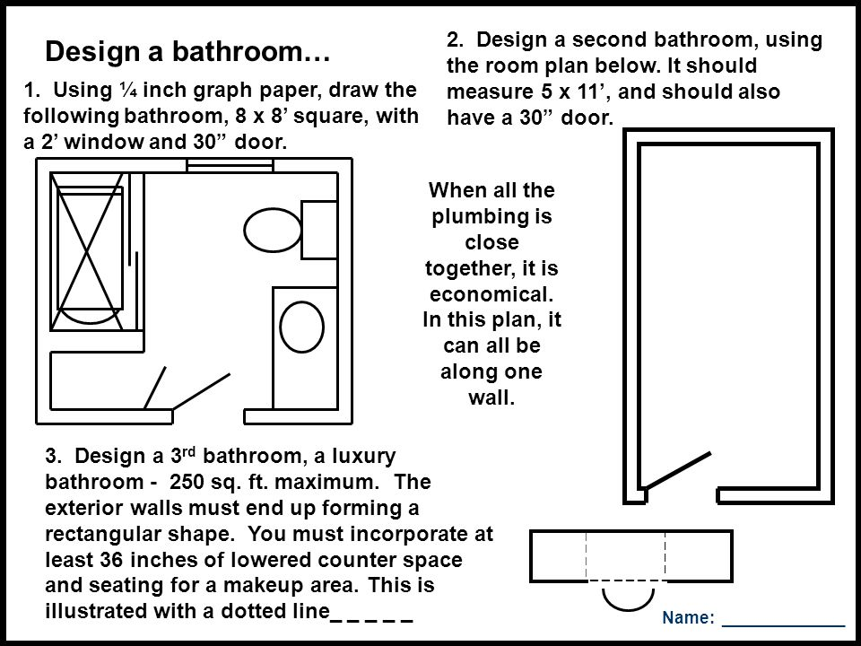 2. Design a second bathroom, using the room plan below
