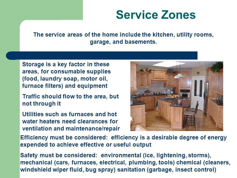 Service Zones The service areas of the home include the kitchen, utility rooms, garage, and basements.