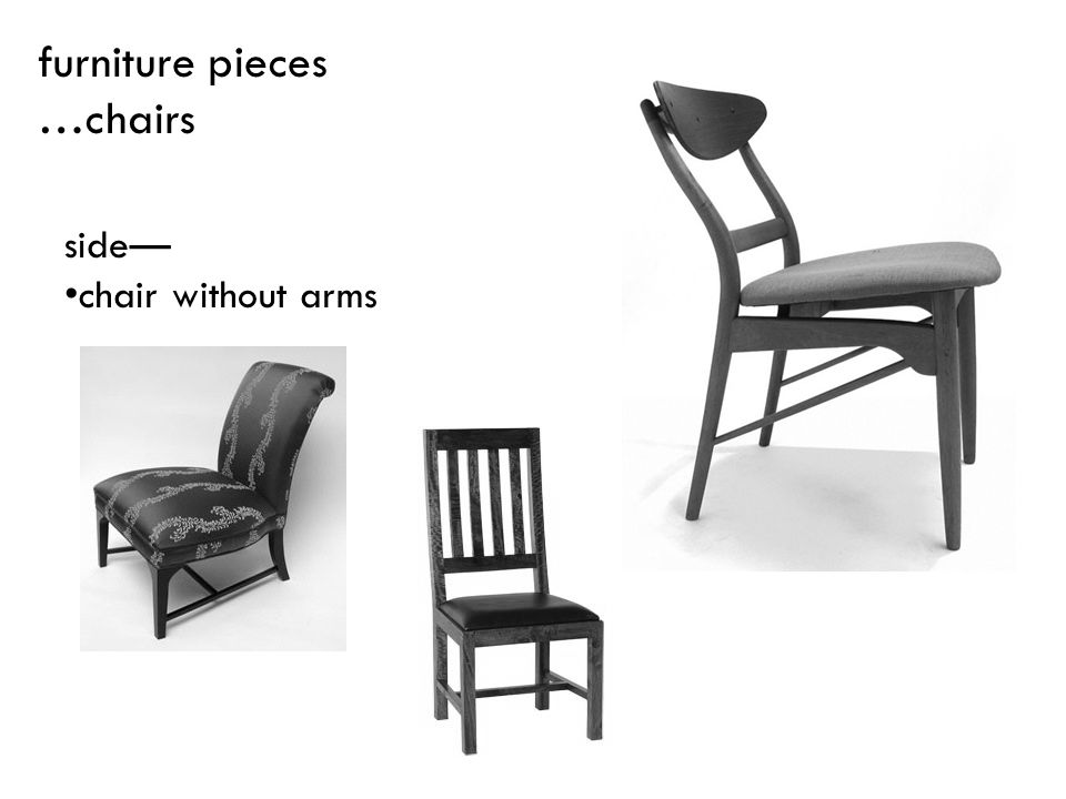 furniture pieces …chairs side— chair without arms