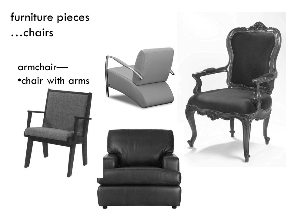 furniture pieces …chairs armchair— chair with arms