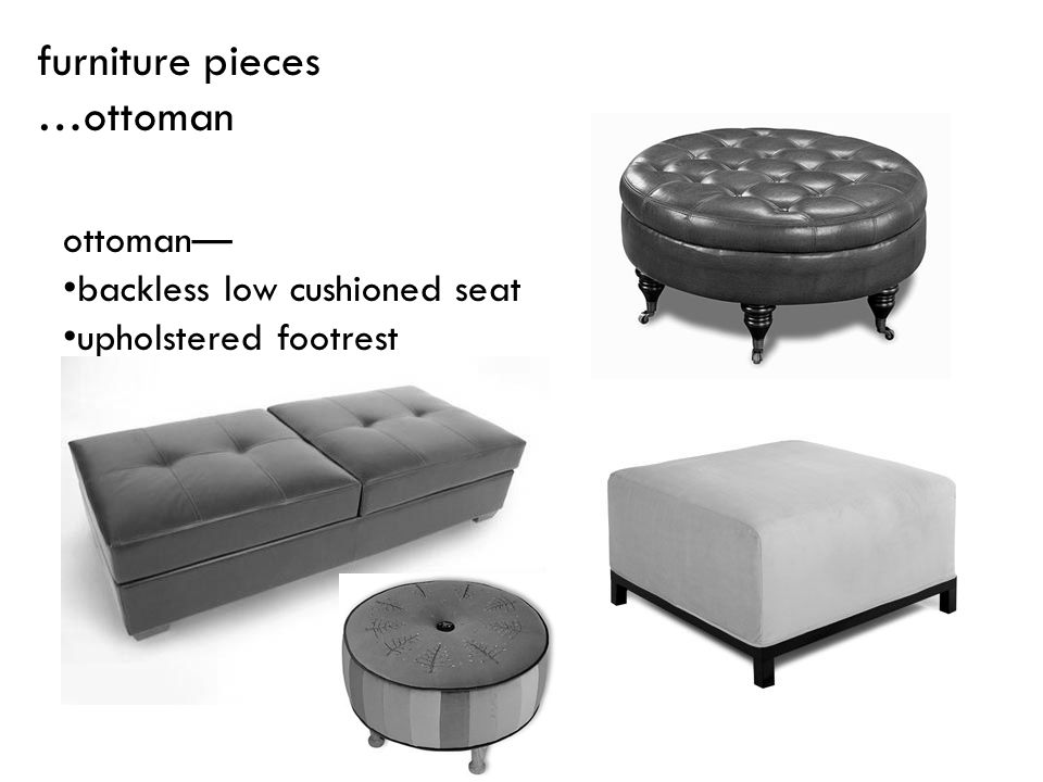 furniture pieces …ottoman ottoman— backless low cushioned seat
