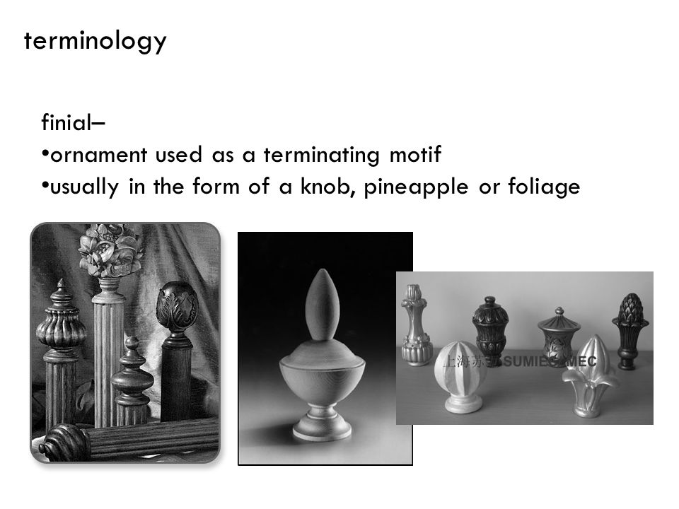 terminology finial– ornament used as a terminating motif