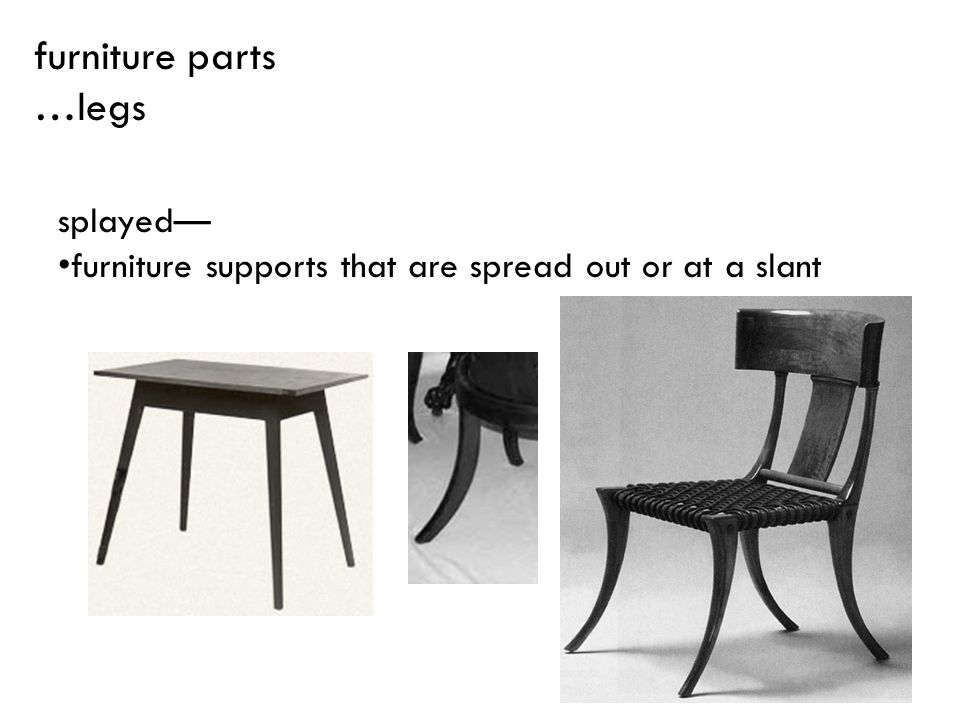 furniture parts …legs splayed—
