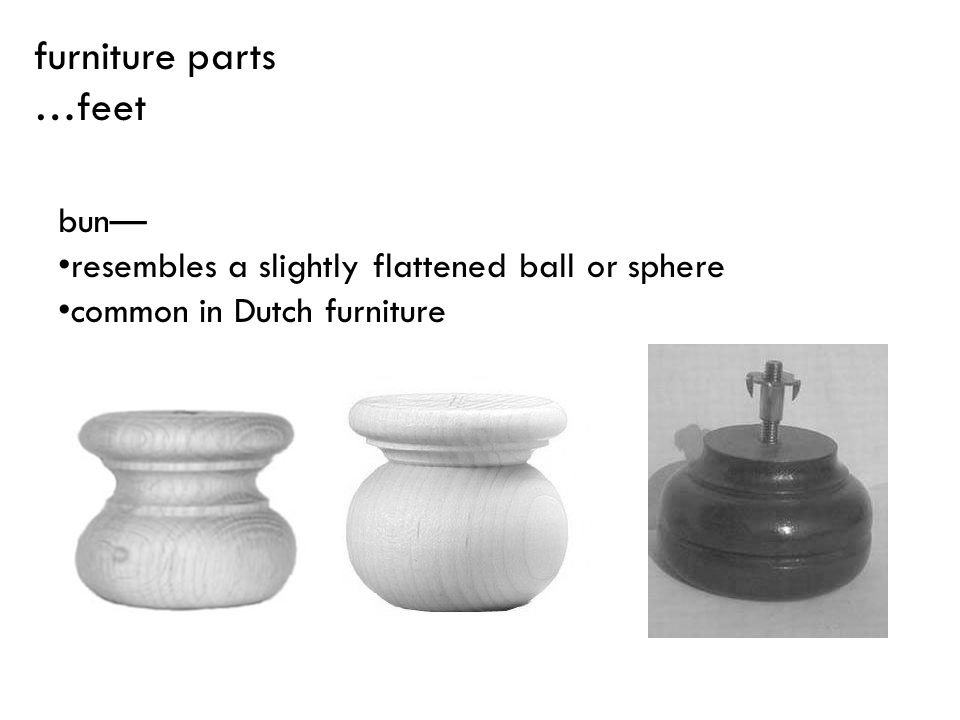 furniture parts …feet bun—