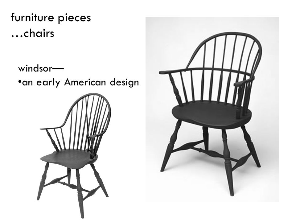 furniture pieces …chairs windsor— an early American design
