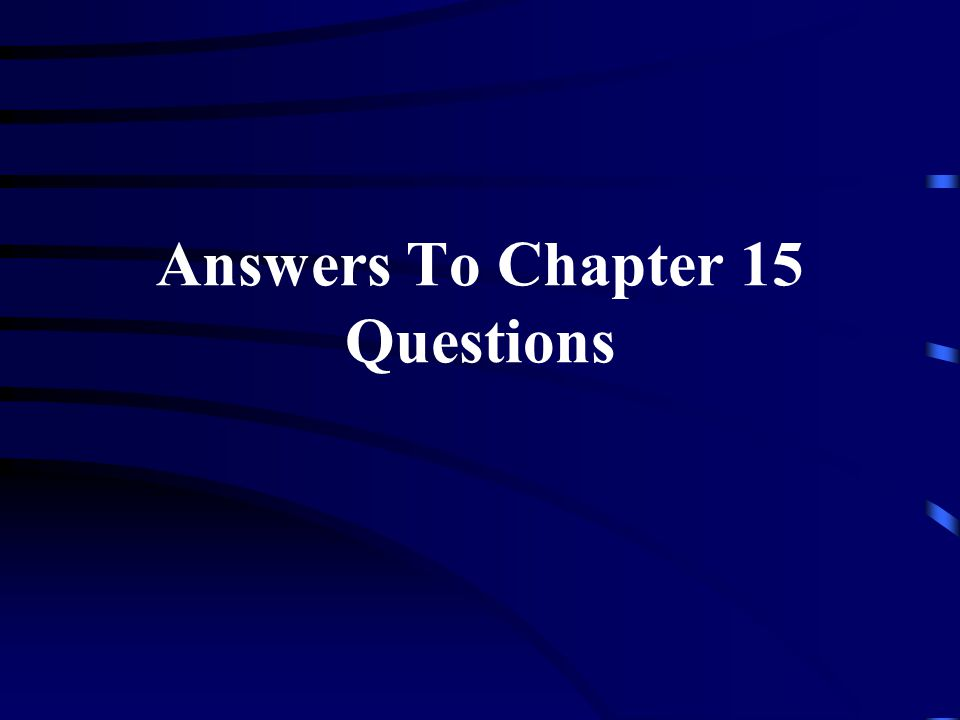 Answers To Chapter 15 Questions