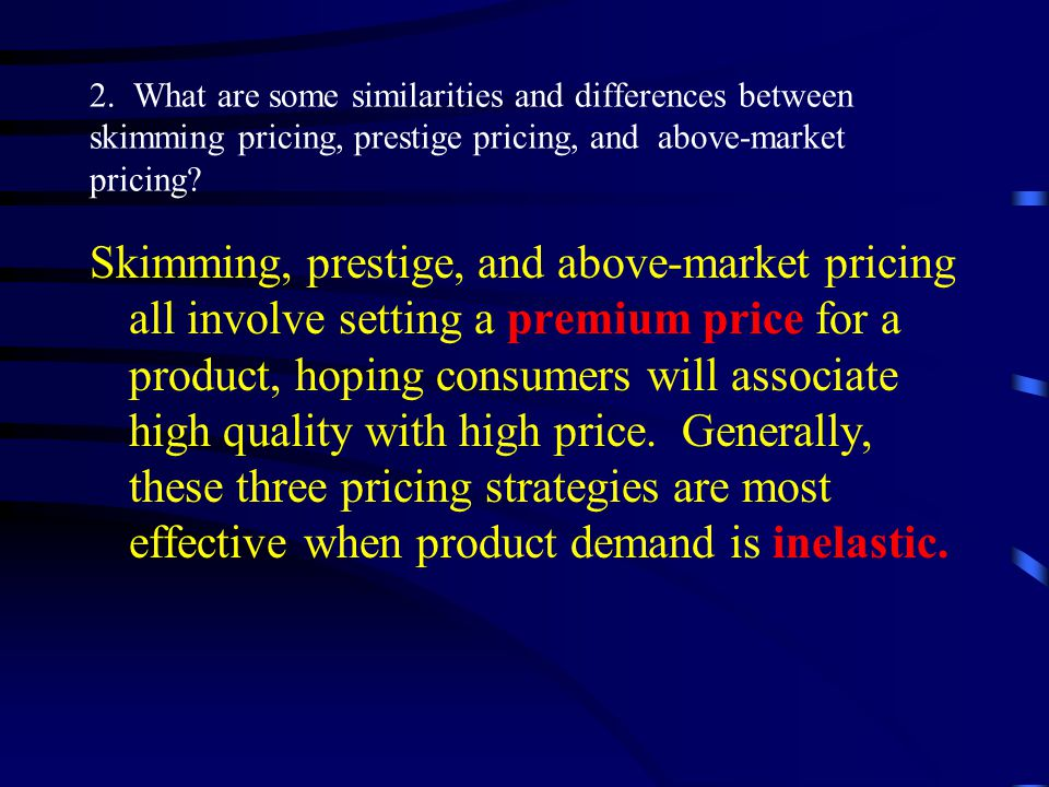 2. What are some similarities and differences between skimming pricing, prestige pricing, and above-market pricing