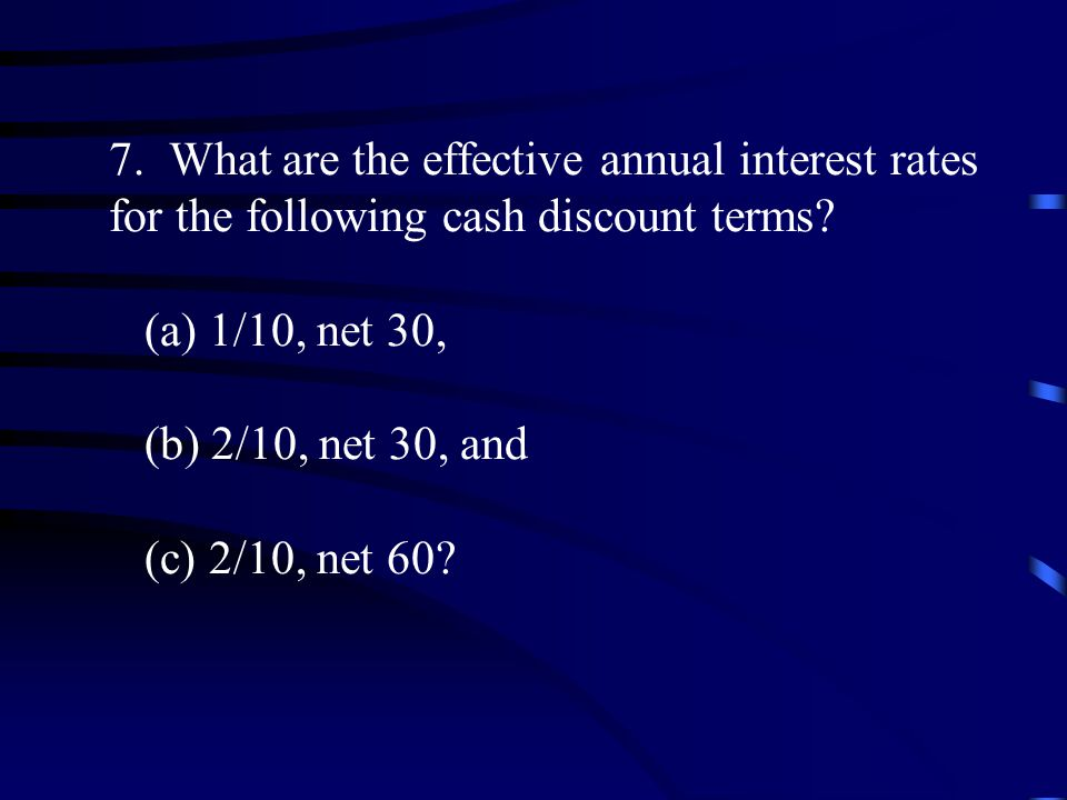 7. What are the effective annual interest rates for the following cash discount terms.