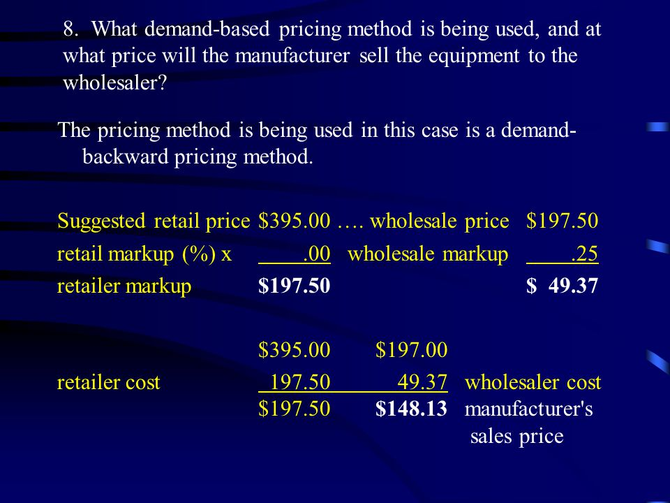 8. What demand-based pricing method is being used, and at what price will the manufacturer sell the equipment to the wholesaler