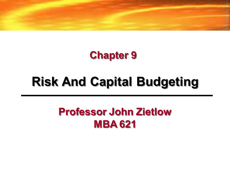 Risk And Capital Budgeting Professor John Zietlow MBA 621