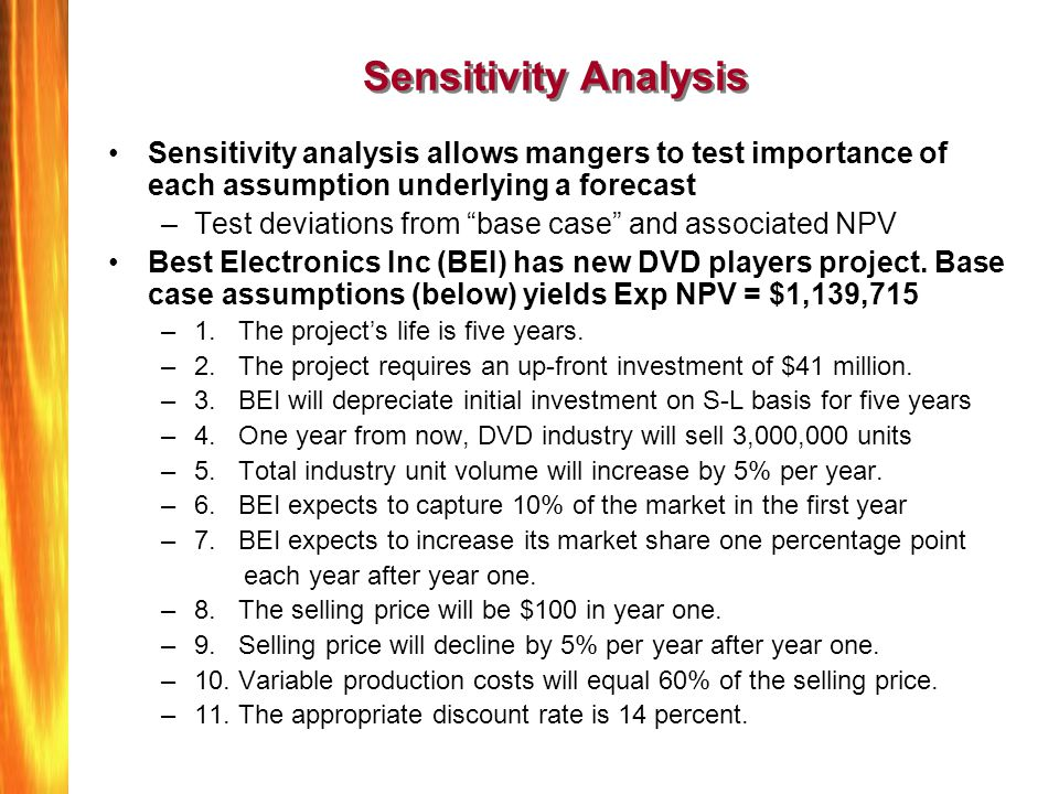 Sensitivity Analysis Sensitivity analysis allows mangers to test importance of each assumption underlying a forecast.