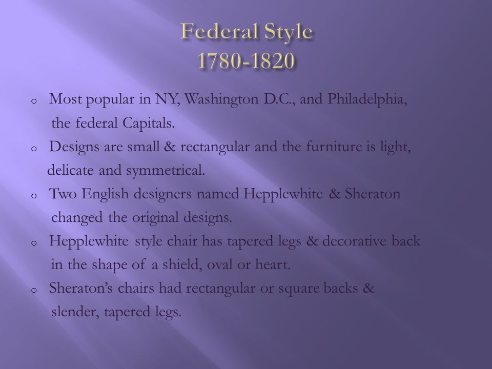 Federal Style 1780-1820 Most popular in NY, Washington D.C., and Philadelphia, the federal Capitals.
