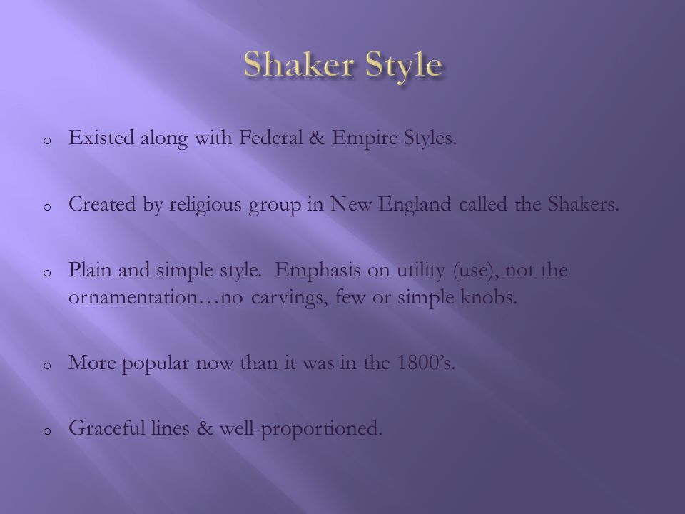 Shaker Style Existed along with Federal & Empire Styles.