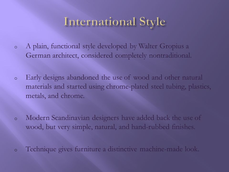 International Style A plain, functional style developed by Walter Gropius a German architect, considered completely nontraditional.