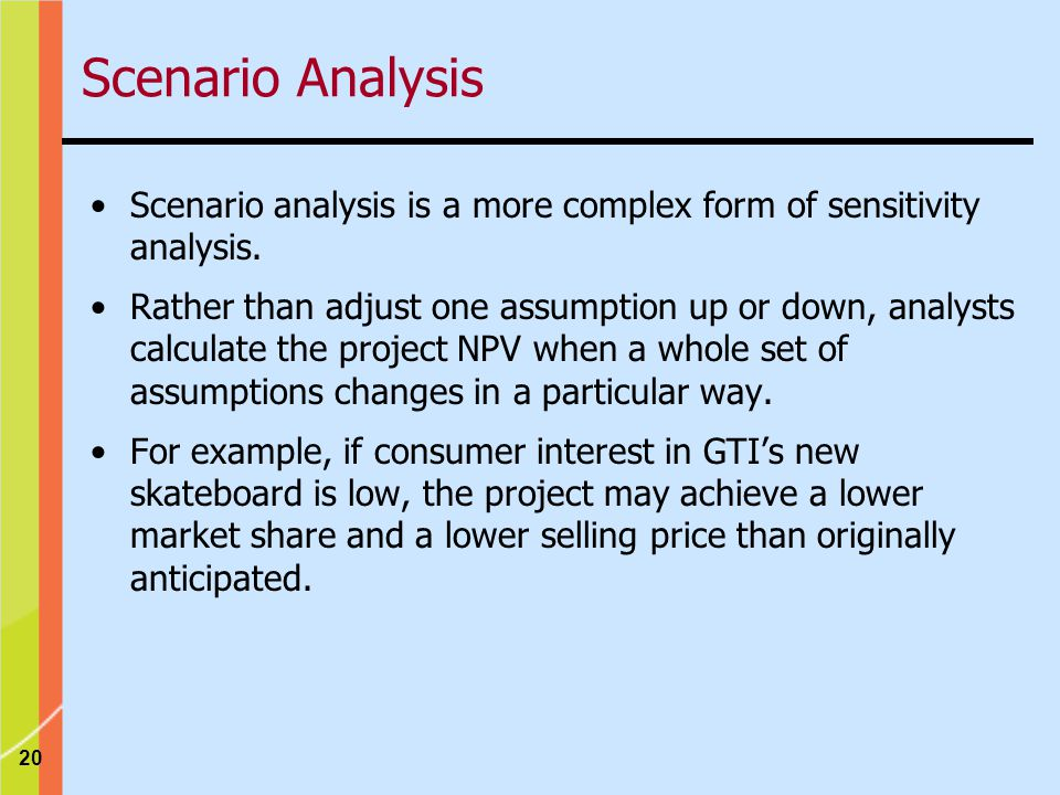 Scenario Analysis Scenario analysis is a more complex form of sensitivity analysis.