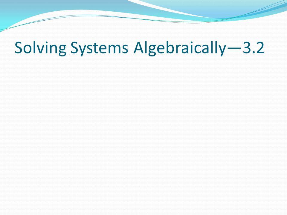 Solving Systems Algebraically—3.2