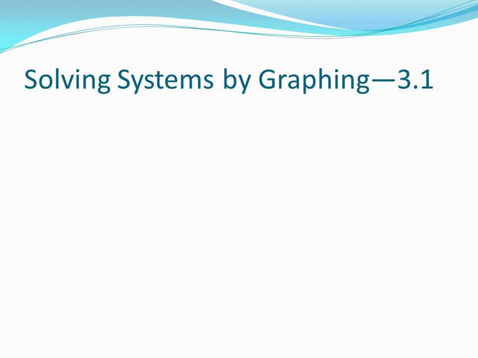 Solving Systems by Graphing—3.1