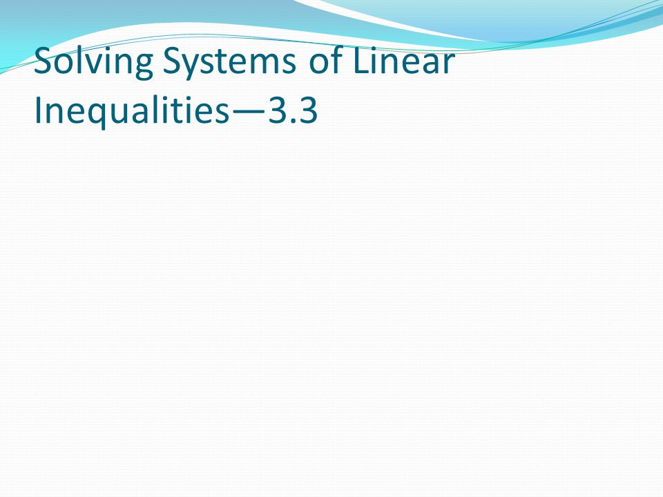 Solving Systems of Linear Inequalities—3.3