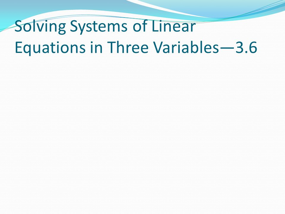 Solving Systems of Linear Equations in Three Variables—3.6