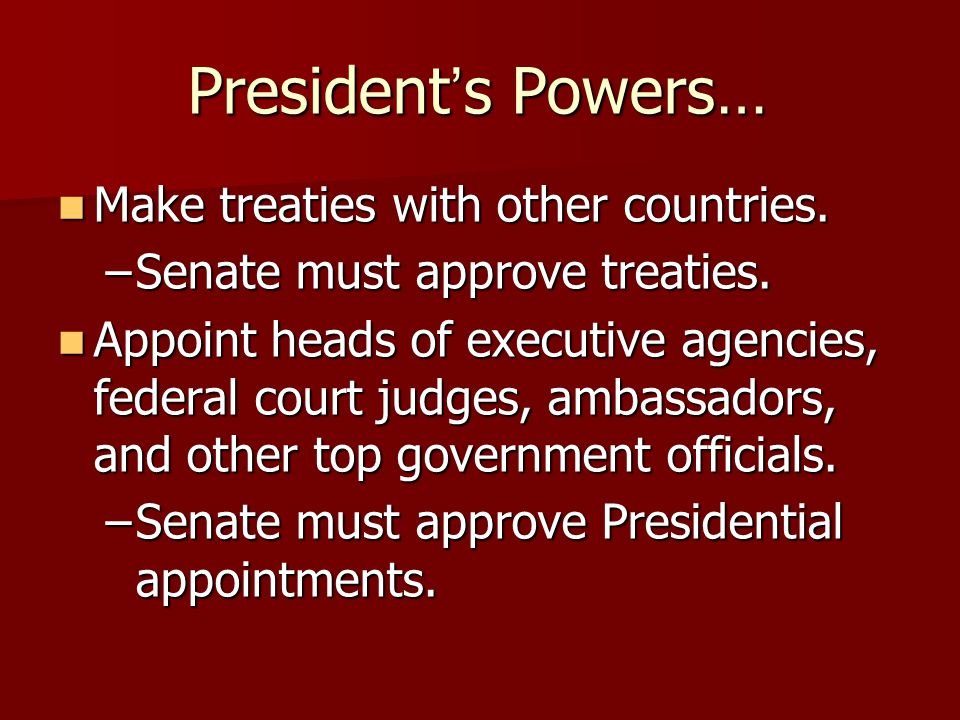 President's Powers… Make treaties with other countries.