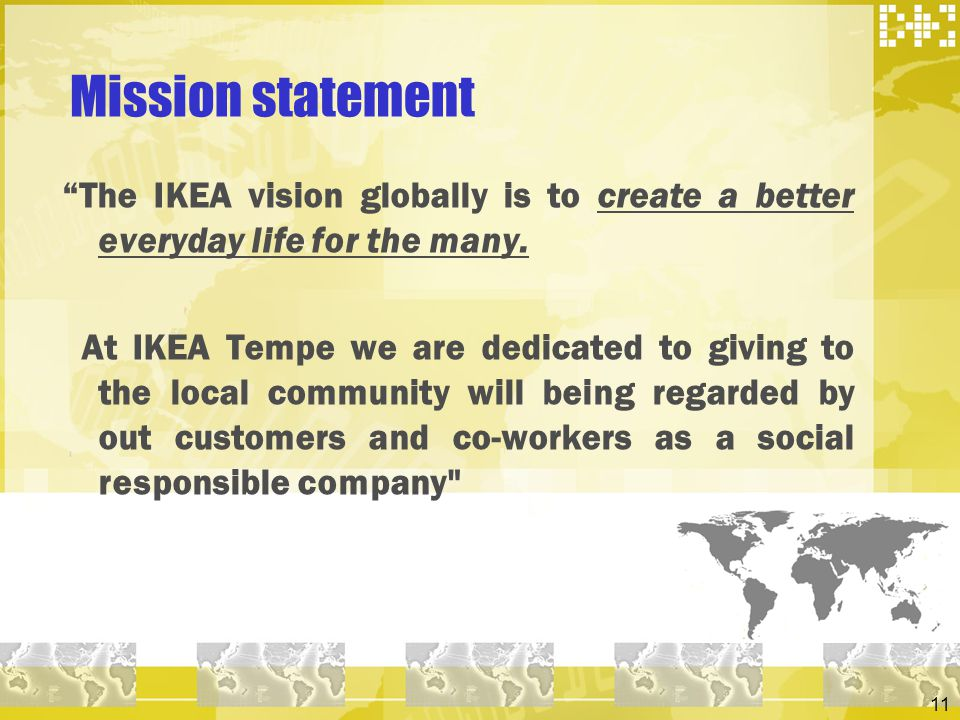 Mission statement The IKEA vision globally is to create a better everyday life for the many.