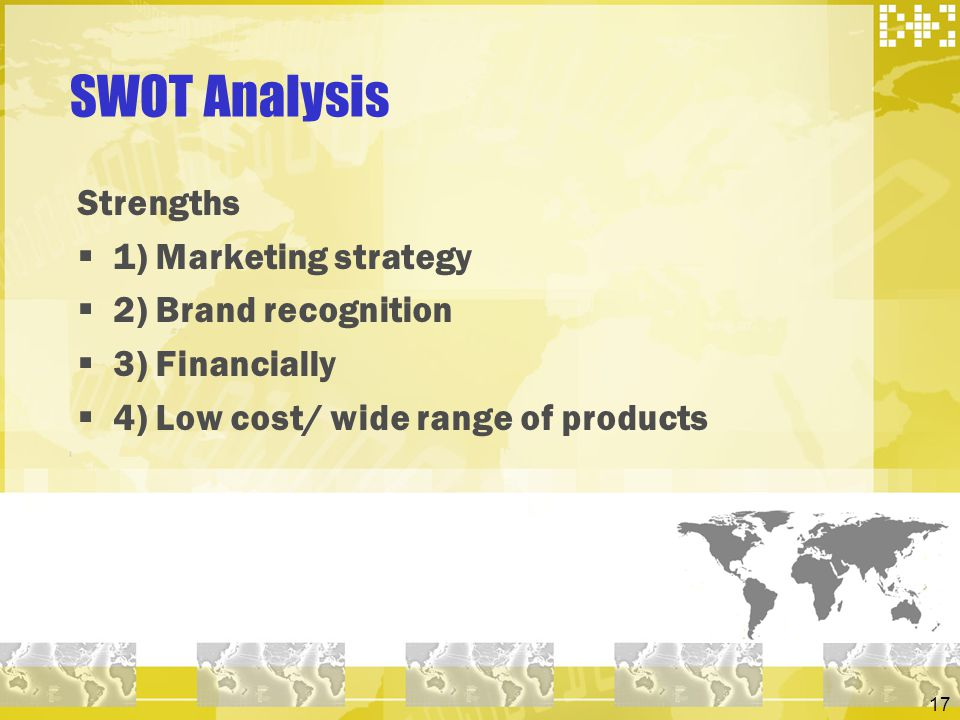 SWOT Analysis Strengths 1) Marketing strategy 2) Brand recognition