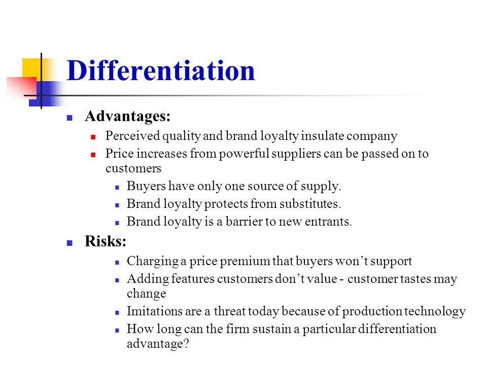 Differentiation Advantages: Risks: